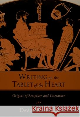 Writing on the Tablet of the Heart : Origins of Scripture and Literature David M. Carr 9780195172973
