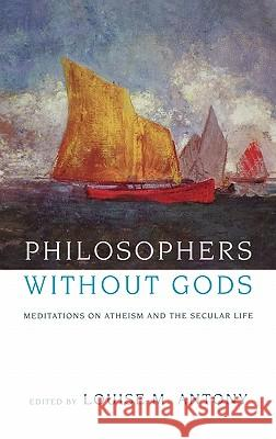 Philosophers Without Gods: Meditations on Atheism and the Secular Life Louise M. Antony 9780195173079