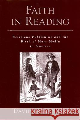 Faith in Reading : Religious Publishing and the Birth of Mass Media in America David Paul Nord 9780195173116