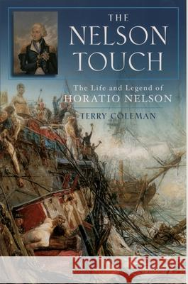 The Nelson Touch: The Life and Legend of Horatio Nelson Terry Coleman 9780195173222