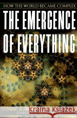 The Emergence of Everything: How the World Became Complex Harold J. Morowitz 9780195173314