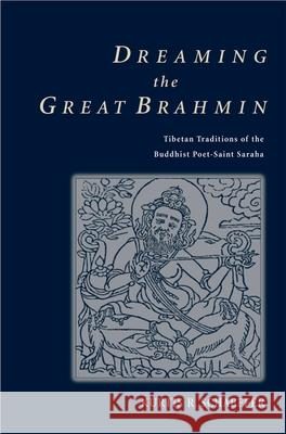 Dreaming the Great Brahmin: Tibetan Traditions of the Buddhist Poet-Saint Saraha Kurtis R. Schaeffer 9780195173734