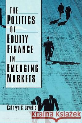 The Politics of Equity Finance in Emerging Markets Kathryn C. Lavelle 9780195174090