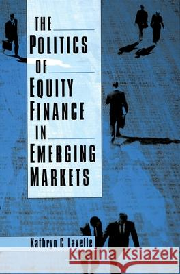 The Politics of Equity Finance in Emerging Markets Kathryn C. Lavelle 9780195174106