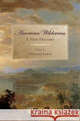 American Wilderness: A New History Michael Lewis 9780195174144