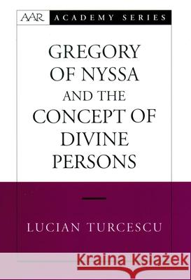 Gregory of Nyssa and the Concept of Divine Persons Lucian Turcescu 9780195174250