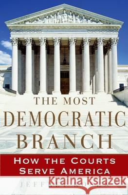 The Most Democratic Branch: How the Courts Serve America Jeffrey Rosen 9780195174434