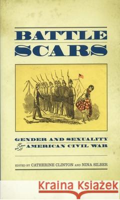 Battle Scars: Gender and Sexuality in the American Civil War Catherine Clinton Nina Silber 9780195174441