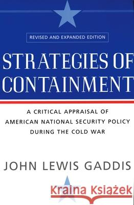 Strategies of Containment: A Critical Appraisal of American National Security Policy During the Cold War John Lewis Gaddis 9780195174472