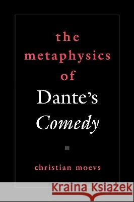The Metaphysics of Dante's Comedy Christian Moevs 9780195174618