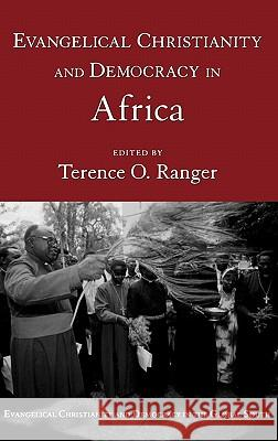 Evangelical Christianity and Democracy in Africa Terence O. Ranger 9780195174779