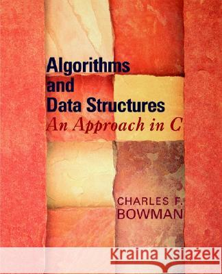 Algorithms and Data Structures: An Approach in C Charles F. Bowman 9780195174809