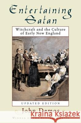 Entertaining Satan: Witchcraft and the Culture of Early New England John Putnam Demos 9780195174830