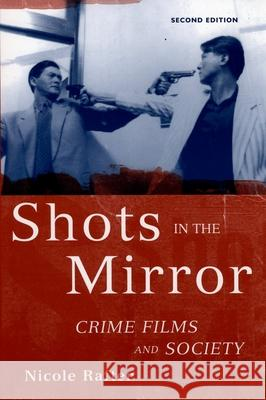 Shots in the Mirror : Crime Films and Society Nicole Rafter 9780195175066