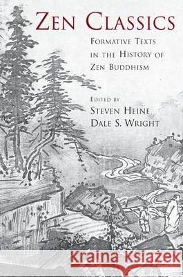 Zen Classics: Formative Texts in the History of Zen Buddhism Steven Heine Dale S. Wright 9780195175264
