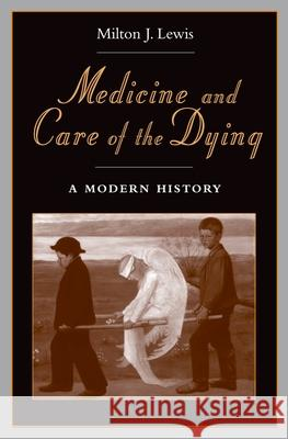 Medicine and Care of the Dying: A Modern History Milton Lewis 9780195175486