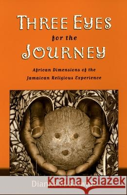 Three Eyes for the Journey: African Dimensions of the Jamaican Religious Experience Dianne M. Stewart 9780195175578