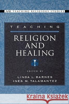 Teaching Religion and Healing Linda L. Barnes Ines M. Talamantez 9780195176438