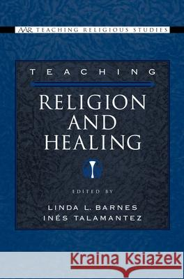 Teaching Religion and Healing Linda L. Barnes Ines Talamantez 9780195176445