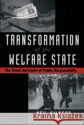 Transformation of the Welfare State : The Silent Surrender of Public Responsibility Neil Gilbert 9780195176575 Oxford University Press