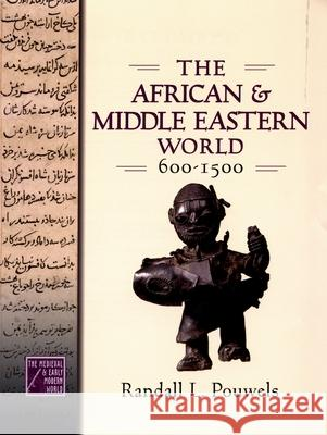 The African and Middle Eastern World, 600-1500 Randall L. Pouwels 9780195176735