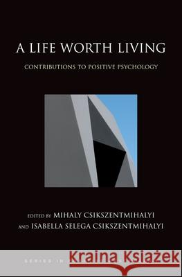 A Life Worth Living: Contributions to Positive Psychology Mihaly Csikszentmihalyi Isabella Selega Csikszentmihalyi 9780195176797