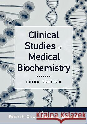 Clinical Studies in Medical Biochemistry, 3rd Edition Robert H. Glew Miriam D. Rosenthal 9780195176872