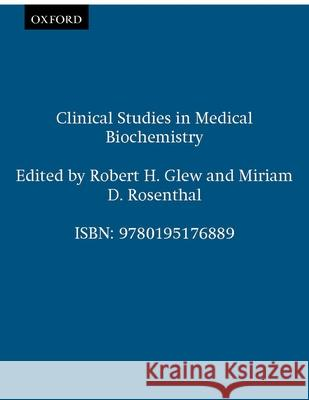 Clinical Studies in Medical Biochemistry Robert H. Glew Miriam D. Rosenthal 9780195176889