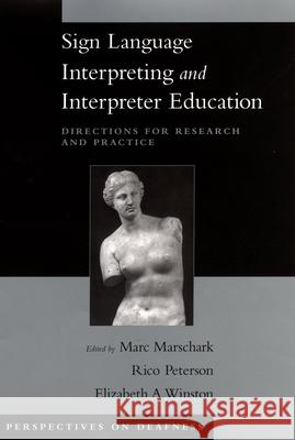 Sign Language Interpreting and Interpreter Education: Directions for Research and Practice Marc Marschark Rico Peterson Elizabeth Winston 9780195176940