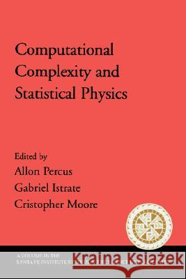 Computational Complexity and Statistical Physics Allan Percus Gabriel Istrate Cristopher Moore 9780195177374