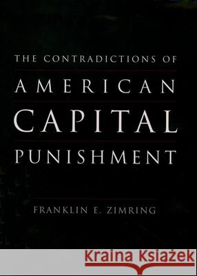 The Contradictions of American Capital Punishment Franklin E. Zimring 9780195178203