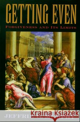 Getting Even: Forgiveness and Its Limits Jeffrie G. Murphy 9780195178555 Oxford University Press
