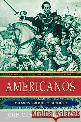 Americanos: Latin America's Struggle for Independence John Chasteen 9780195178814
