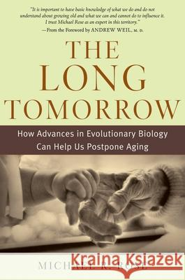 The Long Tomorrow: How Advances in Evolutionary Biology Can Help Us Postpone Aging Michael R. Rose 9780195179392