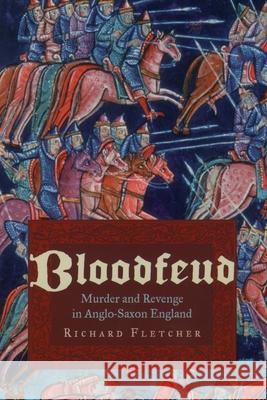 Bloodfeud: Murder and Revenge in Anglo-Saxon England Richard A. Fletcher 9780195179446