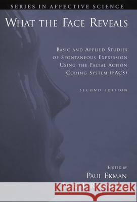 What the Face Reveals : Basic and Applied Studies of Spontaneous Expression Using the Facial Action Coding System (FACS) Paul Ekman Erika L. Rosenberg 9780195179644