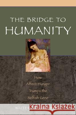 Bridge to Humanity: How Affect Hunger Trumps the Selfish Gene Walter Rochs Goldschmidt 9780195179668