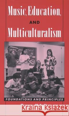 Music, Education, and Multiculturalism: Foundations and Principles Terese M. Volk 9780195179750