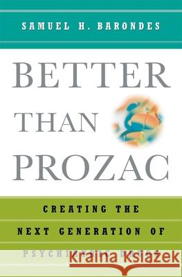 Better Than Prozac: Creating the Next Generation of Psychiatric Drugs Samuel H. Barondes 9780195179798