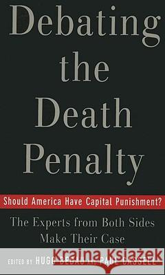 Debating the Death Penalty: Should America Have Capital Punishment? the Experts on Both Sides Make Their Best Case Hugo Adam Bedau Paul G. Cassell 9780195179804