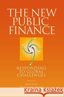 The New Public Finance: Responding to Global Challenges Inge Kaul Pedro Conceicao 9780195179972