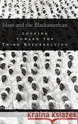 Islam and the Blackamerican : Looking toward the Third Resurrection Sherman A. Jackson 9780195180817