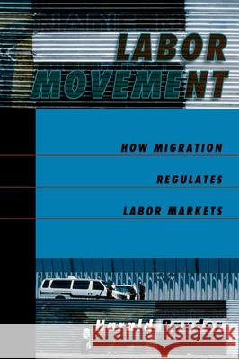 Labor Movement: How Migration Regulates Labor Markets Harald Bauder 9780195180886