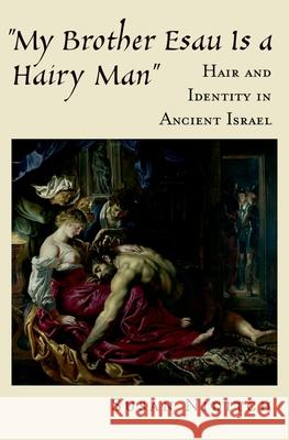 My Brother Esau Is a Hairy Man: Hair and Identity in Ancient Israel Susan Niditch 9780195181142