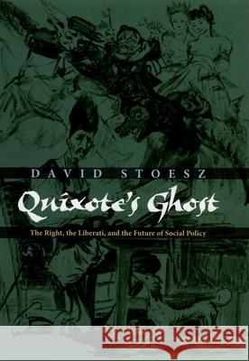 Quixote's Ghost : The Right, the Liberati, and the Future of Social Policy David Stoesz 9780195181203