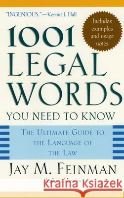 1001 Legal Words You Need to Know: The Ultimate Guide to the Language of the Law Jay M. Feinman 9780195181333