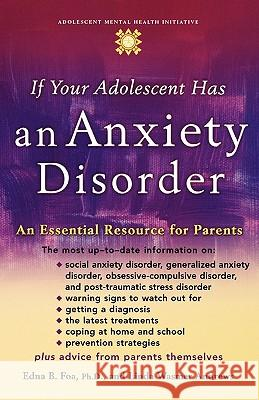 If Your Adolescent Has an Anxiety Disorder: An Essential Resource for Parents Edna B. Foa Linda Wasmer Andrews 9780195181500
