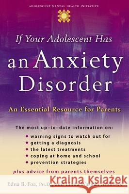 If Your Adolescent Has an Anxiety Disorder : An Essential Resource for Parents Edna B. Foa Linda Wasmer Andrews 9780195181517