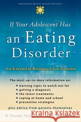If Your Adolescent Has an Eating Disorder: An Essential Resource for Parents B. Timothy Walsh V. L. Cameron 9780195181531