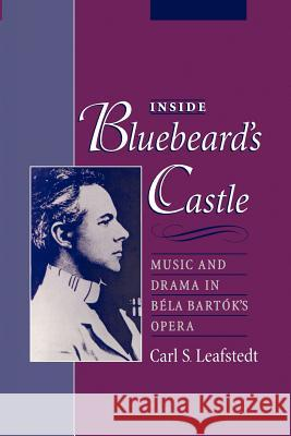 Inside Bluebeard's Castle: Music and Drama in Bla Bartk's Opera Carl Stuart Leafstedt 9780195181968